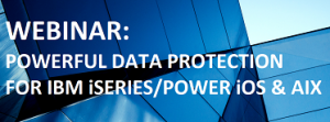 Powerful Data Protection for IBM iSeies/Power iOS & AIX